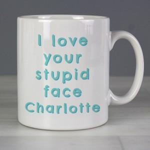 Personalised I Love Your Stupid Face Mug